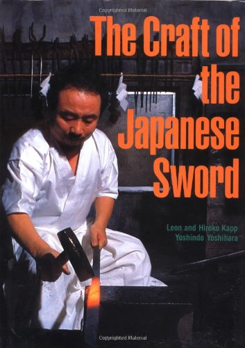 The Craft of the Japanese Sword - Leon Kapp; Hiroko Kapp; Yoshindo Yoshihara