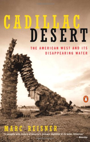 Cadillac Desert: The American West and Its Disappearing Water, Revised Edition - Marc Reisner