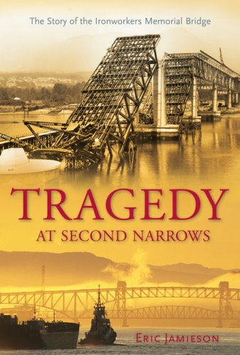 Tragedy at Second Narrows: The Story of the Ironworkers Memorial Bridge - Eric Jamieson