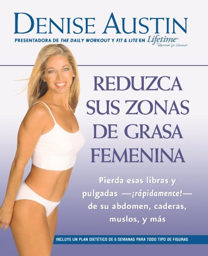 Reduzca sus zonas de grasa femenina: Lose Pounds and Inches--Fast!--from Your Belly, Hips, Thighs, and More (Spanish Edition) - Denise Austin