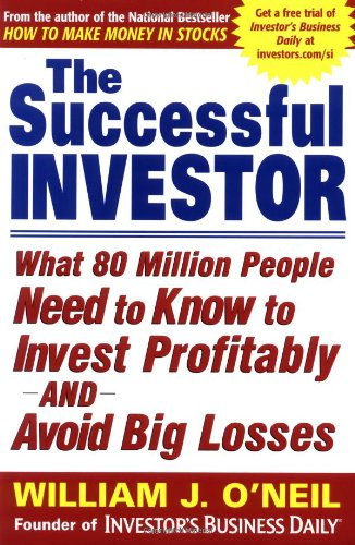 The Successful Investor: What 80 Million People Need to Know to Invest Profitably and Avoid Big Losses - William J. O'Neil