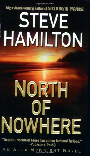 North of Nowhere: An Alex McKnight Novel (Alex McKnight Novels) - Steve Hamilton