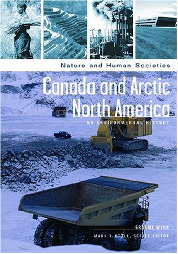 Canada and Arctic North America: An Environmental History - Graeme Wynn