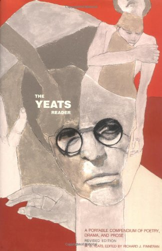 The Yeats Reader: A Portable Compendium of Poetry, Drama, and Prose - William Butler Yeats