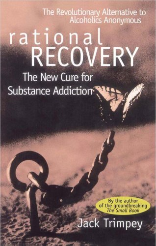 Rational Recovery: The New Cure for Substance Addiction - Jack Trimpey