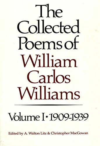 The Collected Poems of William Carlos Williams, Vol. 1: 1909-1939 - Williams, William Carlos, MacGowan, Christopher