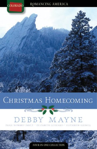 Christmas Homecoming: Silver Bells/The First Noelle/I'll Be Home for Christmas/O Christmas Tree (Romancing America: Colorado) - Debby Mayne; Paige Winship Dooly; Elizabeth Ludwig; Beth Goddard