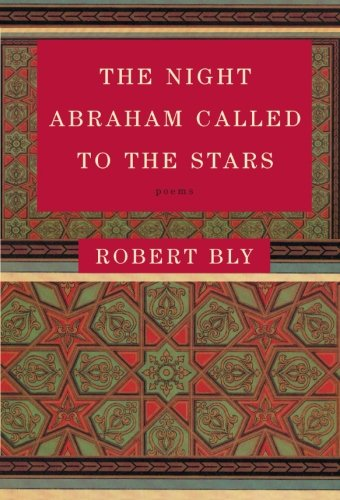 The Night Abraham Called to the Stars: Poems - Robert Bly