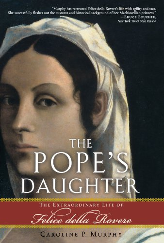 The Pope's Daughter: The Extraordinary Life of Felice della Rovere - Caroline P. Murphy