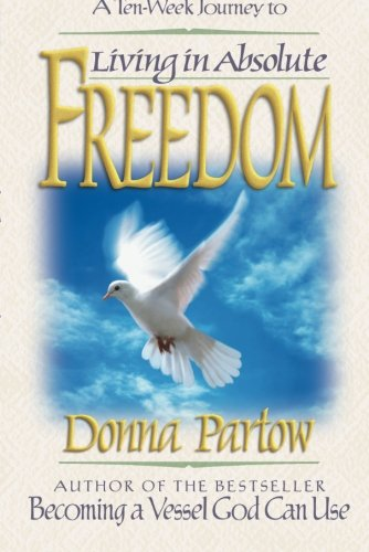 Living in Absolute Freedom (Ten-Week Journey) - Donna Partow