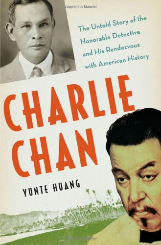 Charlie Chan: The Life And Times Of A Chinese Detective - Yunte Huang