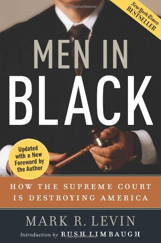 Men in Black: How the Supreme Court Is Destroying America - Mark R. Levin