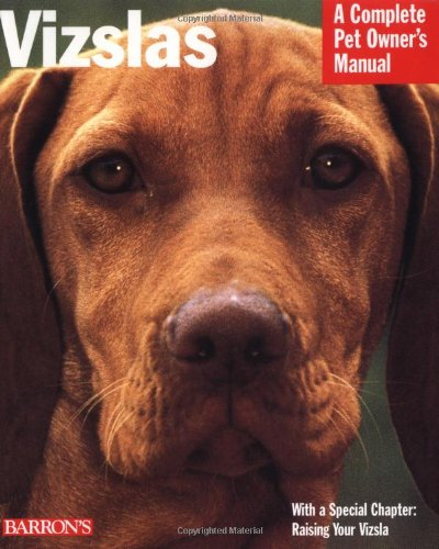 Vizslas (Complete Pet Owner's Manuals) - Chris Pinney D.V.M.