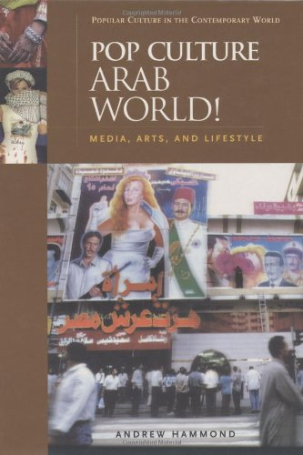 Pop Culture Arab World!: Media, Arts, and Lifestyle (Popular Culture in the Contemporary World) - Andrew Leonard Hammond
