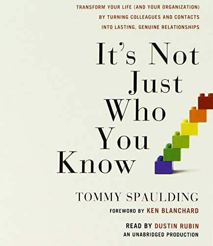 It's Not Just Who You Know: Transform Your Life (and Your Organization) by Turning Colleagues and Contacts into Lasting, Genuine Relationshi - Tommy Spaulding