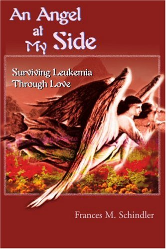 An Angel at My Side: Surviving Leukemia Through Love - Frances Schindler