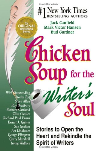Chicken Soup for the Writer's Soul: Stories to Open the Heart and Rekindle the Spirit of Writers - Jack Canfield; Mark Victor Hansen; Bud Gardner