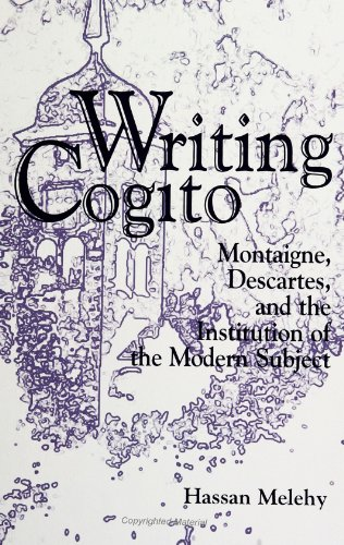Writing Cogito: Montaigne, Descartes, and the Institution of the Modern Subject (S U N Y Series, Margins of Literature) - Hassan Melehy