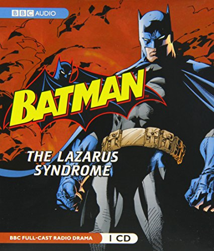 Batman: The Lazarus Syndrome (BBC Radio Full Cast Drama) - Dirk Maggs
