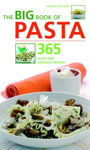 The Big Book of Pasta: 365 Quick and Versatile Recipes - Hilaire Walden