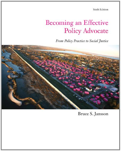 Becoming an Effective Policy Advocate (SW 323K Social Welfare Programs, Policies, and Issues) - Bruce S. Jansson