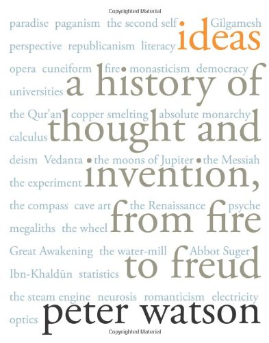 Ideas: A History of Thought and Invention, from Fire to Freud - Peter Watson