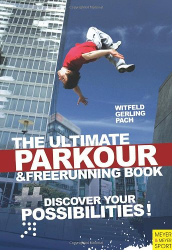 The Ultimate Parkour and Freerunning: Discover Your Possibilities - Ilona E. Gerling; Jan Witfeld