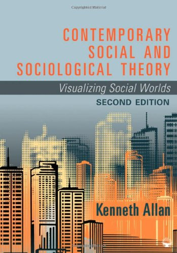 Contemporary Social and Sociological Theory: Visualizing Social Worlds - Kenneth D. (Douglas) Allan