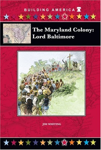 The Maryland Colony: Lord Baltimore (Building America) (Building America (Mitchell Lane)) - Jim Whiting