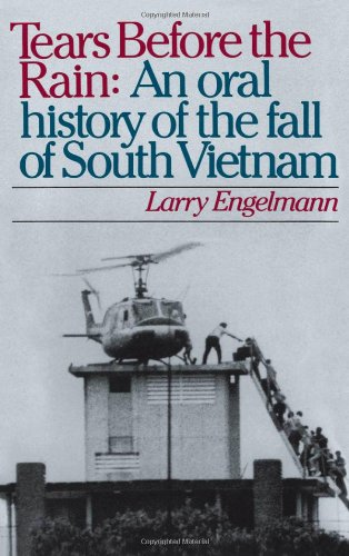 Tears before the Rain: An Oral History of the Fall of South Vietnam - Larry Engelmann