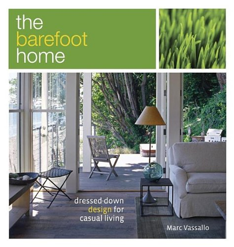 The Barefoot Home: Dressed-Down Design for Casual Living - Marc Vassallo