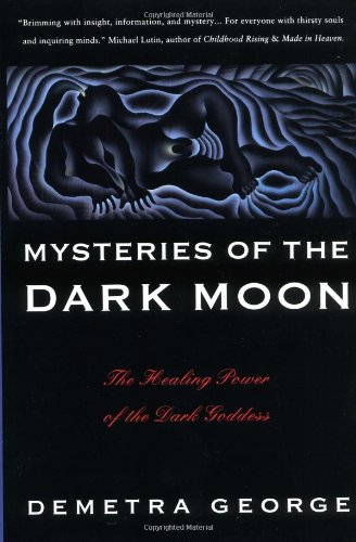 Mysteries of the Dark Moon: The Healing Power of the Dark Goddess - Demetra George