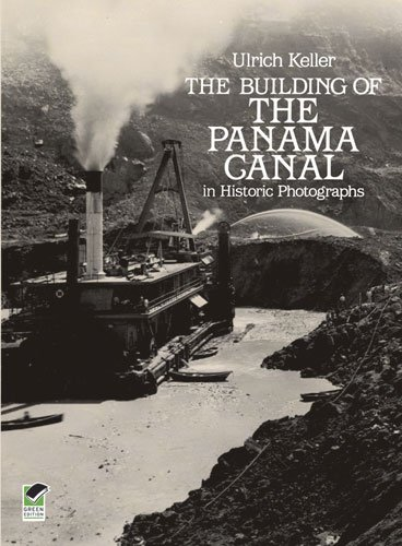The Building of the Panama Canal in Historic Photographs - Ulrich Keller