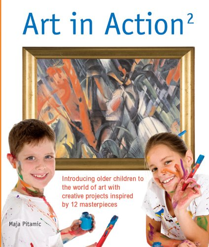 Art in Action 2: Introducing Older Children to the World of Art with Creative Projects Inspired by 12 Masterpieces (Art in Action Books) - Maja Pitamic