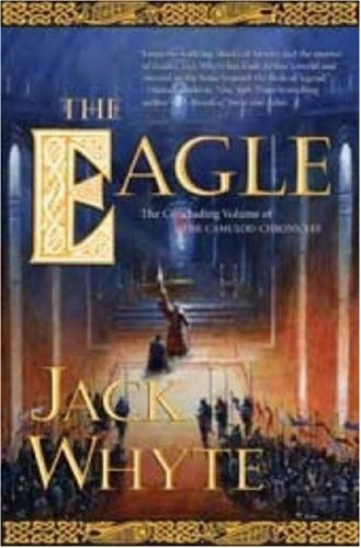 The Eagle: The Concluding Volume of The Camulod Chronicles - Jack Whyte