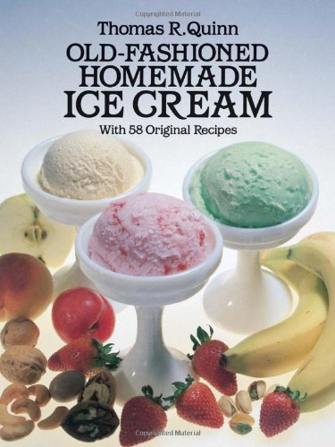 Old-Fashioned Homemade Ice Cream: With 58 Original Recipes - Thomas R. Quinn