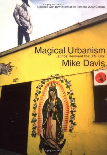 Magical Urbanism: Latinos Reinvent the US City - Mike Davis