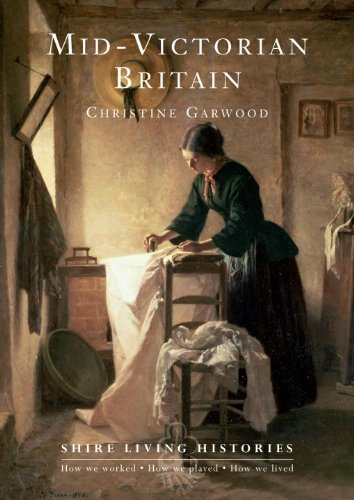Mid-Victorian Britain (Shire Living Histories) - Christine Garwood