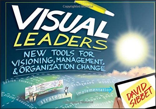 Visual Leaders: New Tools for Visioning, Management, and Organization Change - David Sibbet