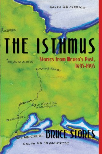 The Isthmus: Stories from Mexico's Past, 1495-1995 - Bruce Stores