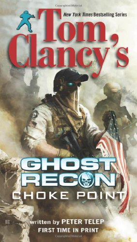 Tom Clancy's Ghost Recon: Choke Point - Telep, Peter