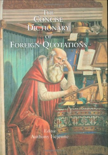 Concise Dictionary of Foreign Quotations - Anthony Lejeune