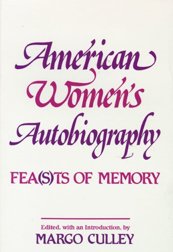 American Women's Autobiography: Fea(s)ts of Memory (Wisconsin Studies in Autobiography) - Margaret M. Culley
