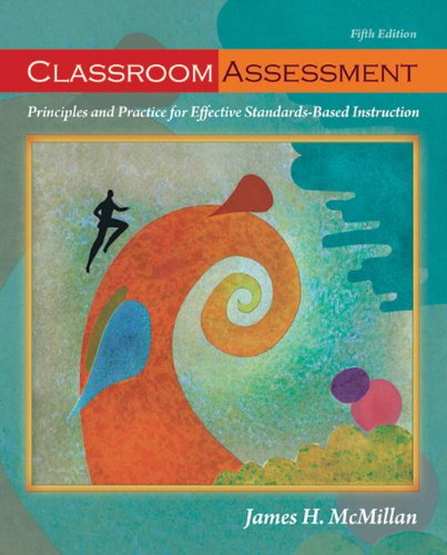 Classroom Assessment: Principles and Practice for Effective Standards-Based Instruction (5th Edition) - James H. McMillan