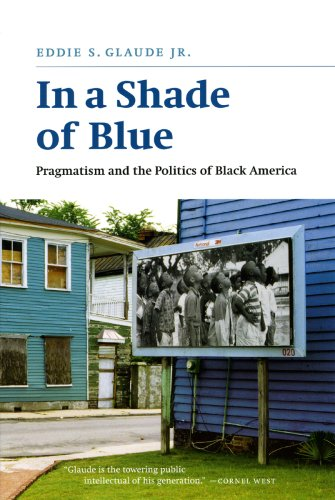 In a Shade of Blue: Pragmatism and the Politics of Black America - Eddie S. Glaude Jr.