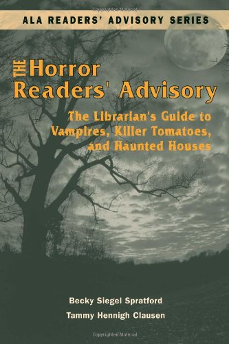 Horror Readers' Advisory: The Librarian's Guide to Vampires, Killer Tomatoes, and Haunted Houses (ALA Readers' Advisory) - Becky Siegel Spratford; Tammy Hennigh Clausen