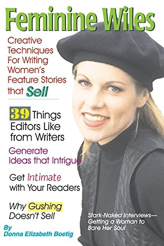 Feminine Wiles: Creative Techniques for Writing Women's Feature Stories That Sell - Donna Elizabeth Boetig