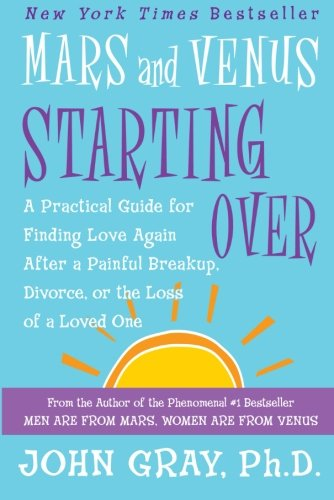 Mars and Venus Starting Over: A Practical Guide for Finding Love Again After a Painful Breakup, Divorce, or the Loss of a Loved One - John Gray