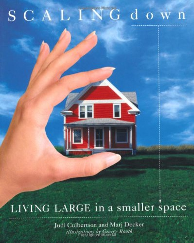 Scaling Down: Living Large in a Smaller Space - Marj Decker, Judi Culbertson