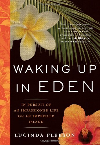 Waking Up in Eden: In Pursuit of an Impassioned Life on an Imperiled Island - Lucinda Fleeson